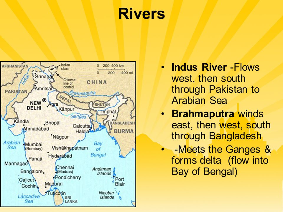 Rivers Indus River -Flows west, then south through Pakistan to Arabian Sea Brahmaputra winds east, then west, south through Bangladesh -Meets the Ganges & forms delta (flow into Bay of Bengal)