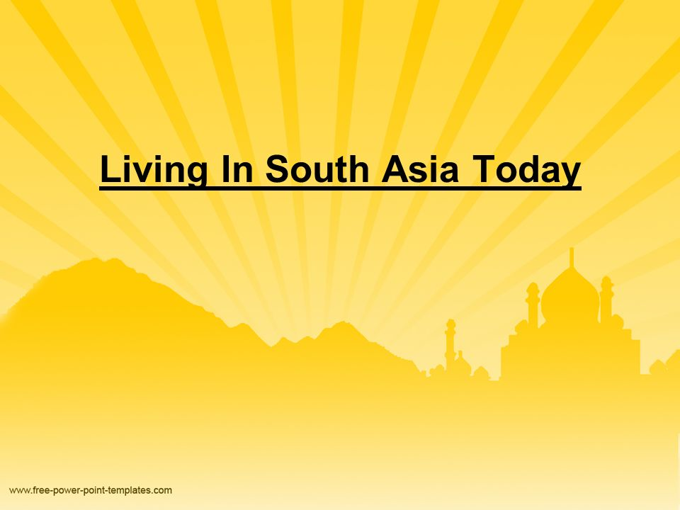 Living In South Asia Today
