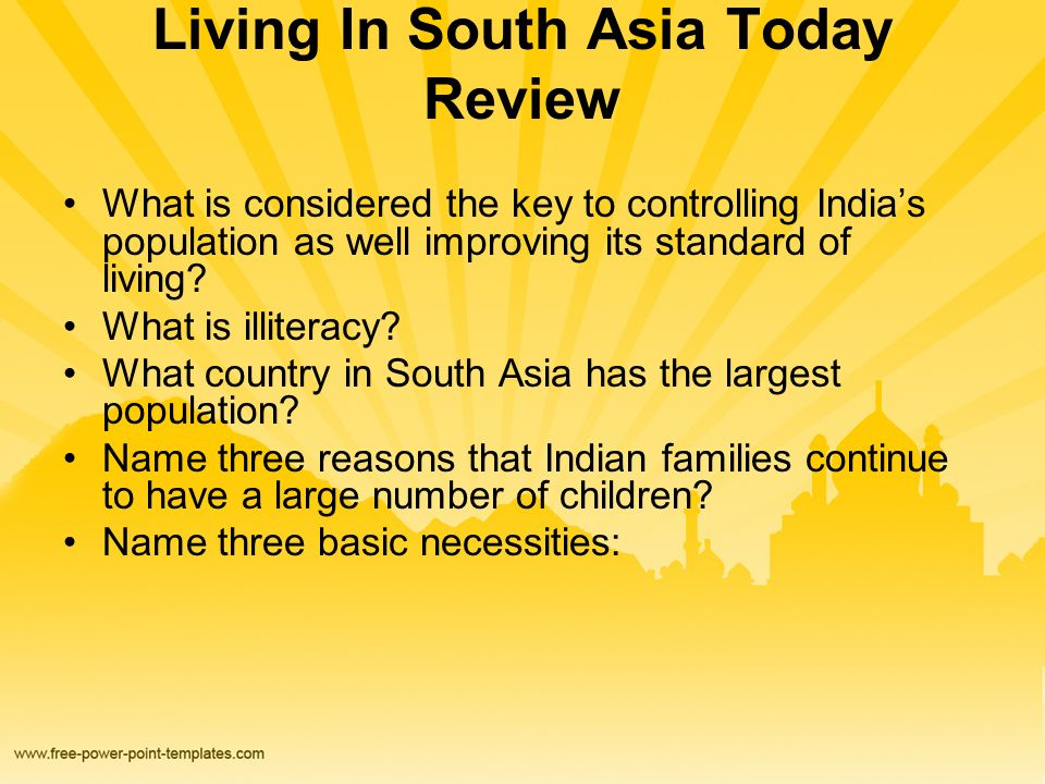Living In South Asia Today Review What is considered the key to controlling India's population as well improving its standard of living.