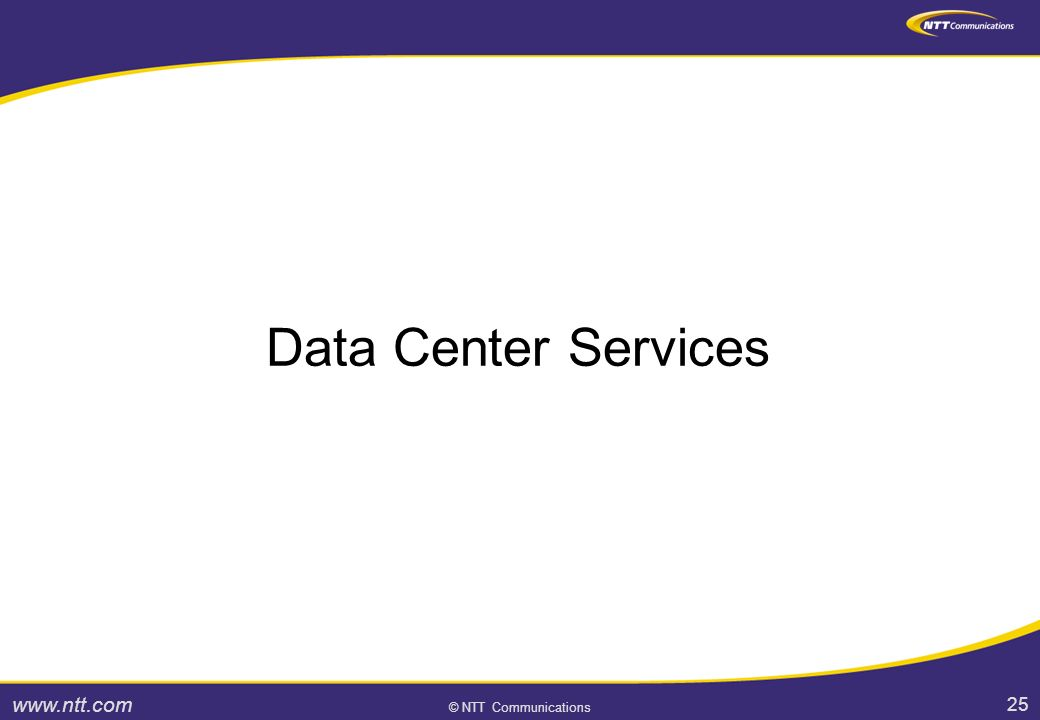 25 © NTT Communications Data Center Services