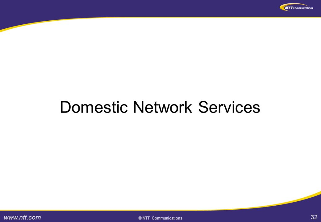 32 © NTT Communications Domestic Network Services