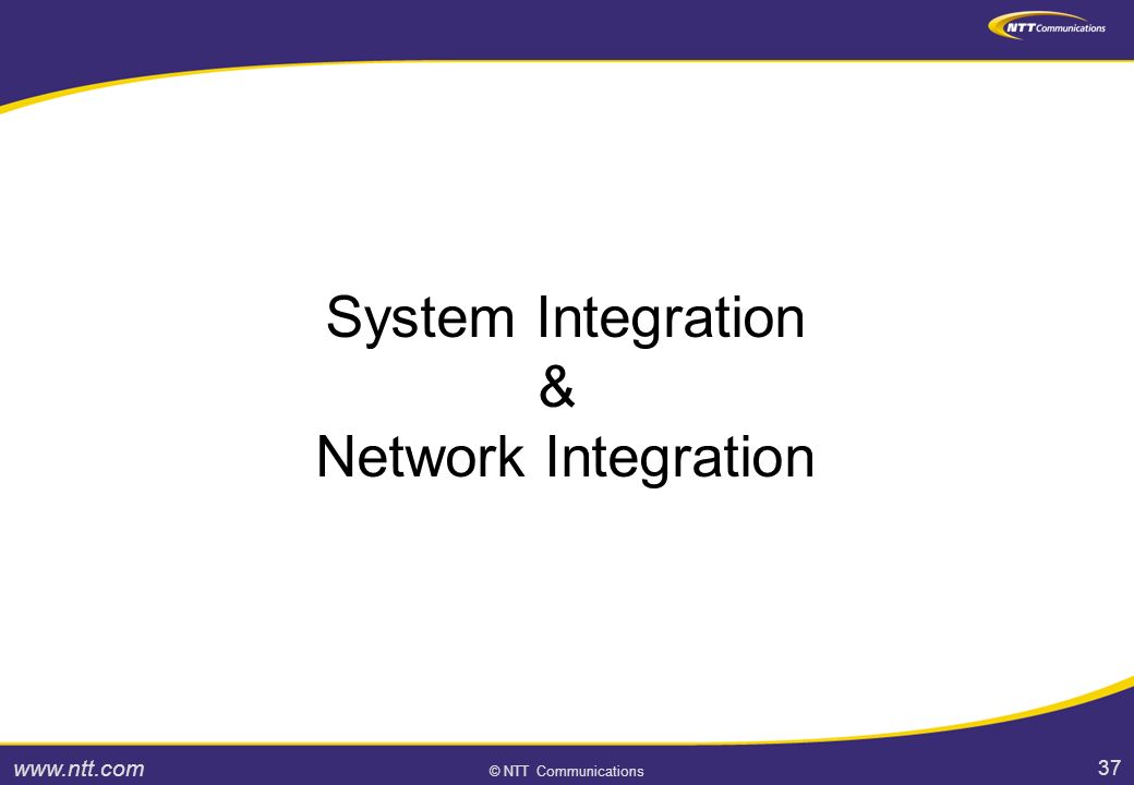 37 © NTT Communications System Integration & Network Integration