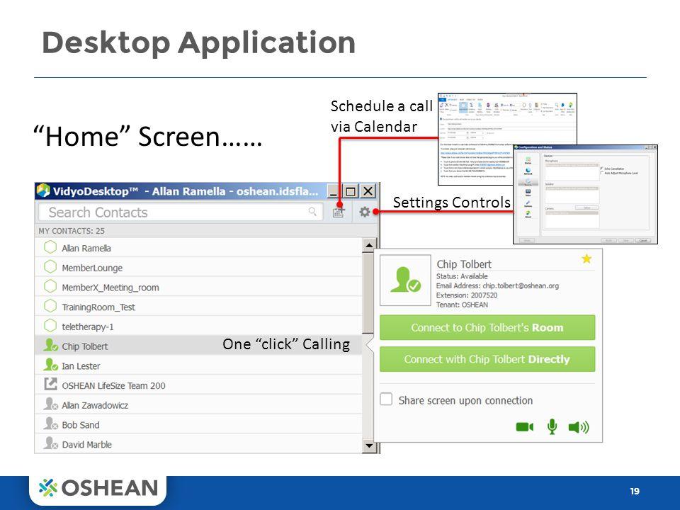 Desktop Application 19 Schedule a call via Calendar Settings Controls One click Calling Home Screen……