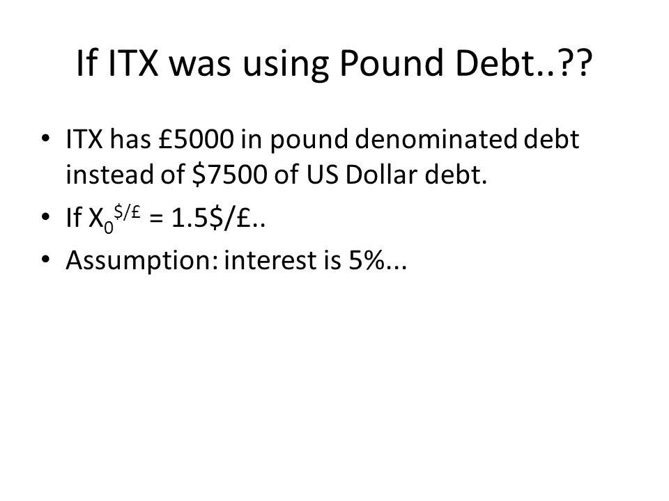 If ITX was using Pound Debt.. .