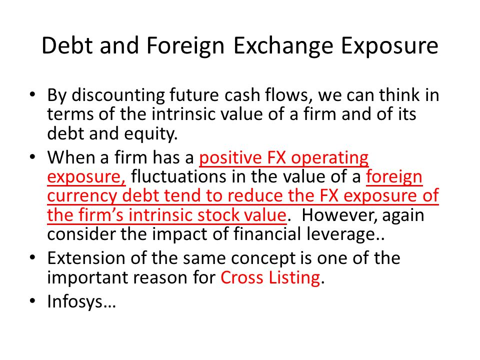 Debt and Foreign Exchange Exposure By discounting future cash flows, we can think in terms of the intrinsic value of a firm and of its debt and equity.