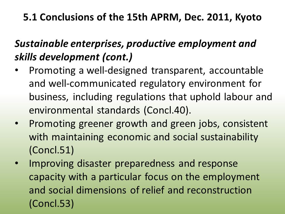 Sustainable enterprises, productive employment and skills development (cont.) Promoting a well-designed transparent, accountable and well-communicated regulatory environment for business, including regulations that uphold labour and environmental standards (Concl.40).