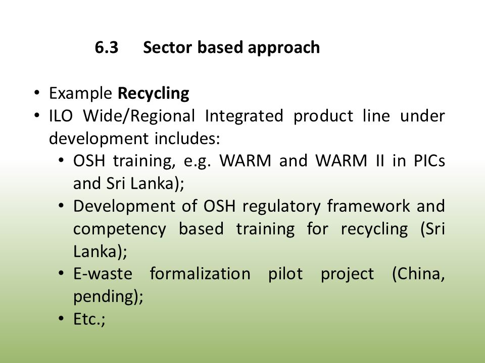 Example Recycling ILO Wide/Regional Integrated product line under development includes: OSH training, e.g.