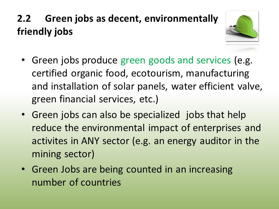 Green jobs produce green goods and services (e.g.