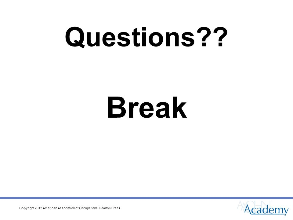 Questions Break Copyright 2012 American Association of Occupational Health Nurses