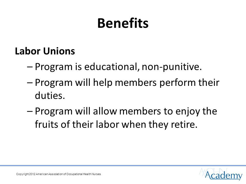 Benefits Labor Unions –Program is educational, non-punitive.