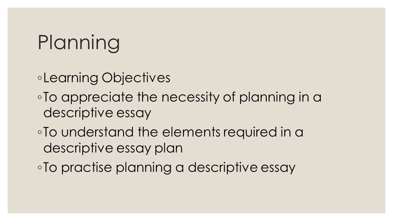 descriptive writing year planning acirc brvbar learning objectives acirc brvbar to 2 planning acirc151brvbar learning objectives acirc151brvbar to appreciate the necessity of planning in a descriptive essay acirc151brvbar to understand the elements required in a descriptive