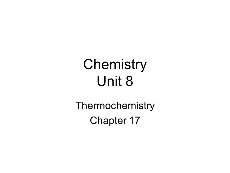 Chemistry Unit 8 Thermochemistry Chapter 17