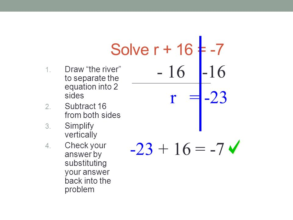 One Step Equations Solve r + 16 = -7 To solve, you must get the variable by itself.