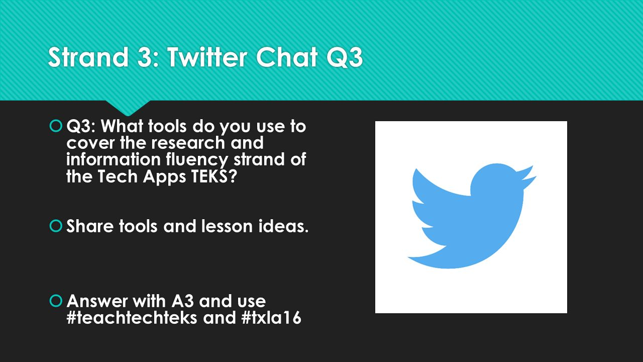 Strand 3: Twitter Chat Q3  Q3: What tools do you use to cover the research and information fluency strand of the Tech Apps TEKS.