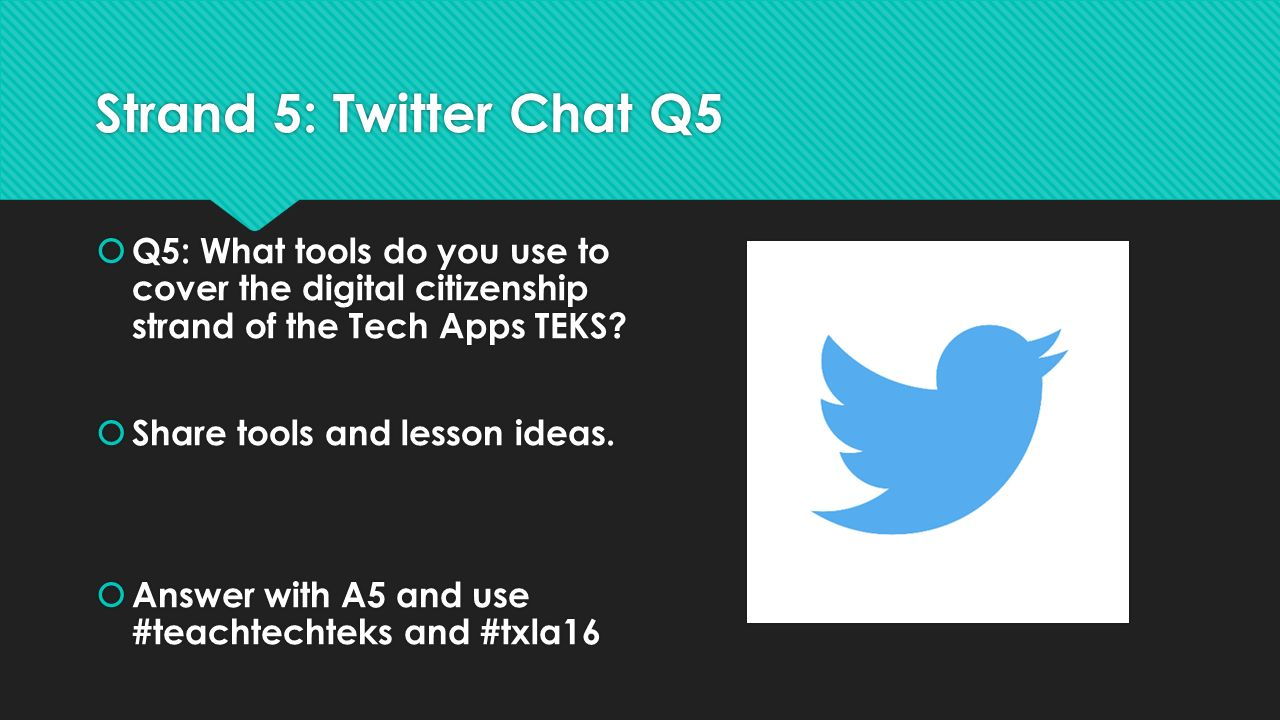 Strand 5: Twitter Chat Q5  Q5: What tools do you use to cover the digital citizenship strand of the Tech Apps TEKS.
