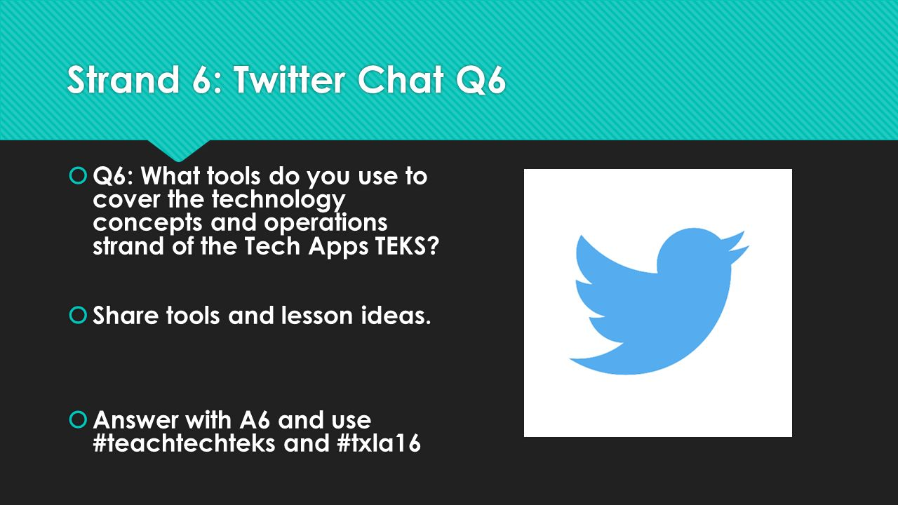 Strand 6: Twitter Chat Q6  Q6: What tools do you use to cover the technology concepts and operations strand of the Tech Apps TEKS.