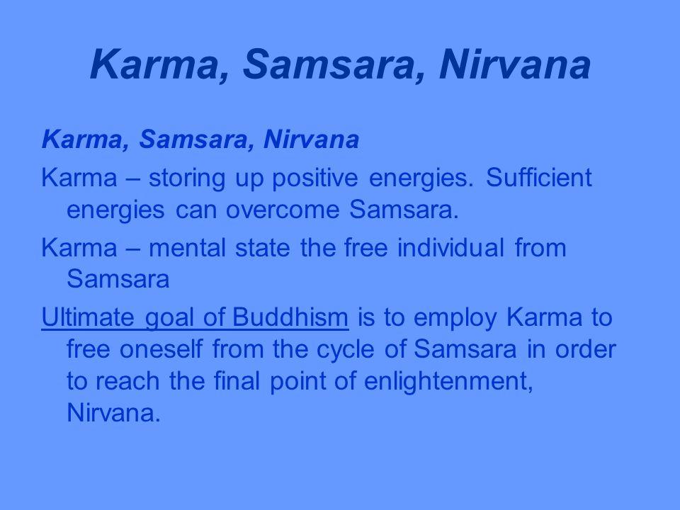 Karma, Samsara, Nirvana Karma – storing up positive energies.