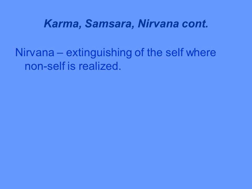 Karma, Samsara, Nirvana cont. Nirvana – extinguishing of the self where non-self is realized.