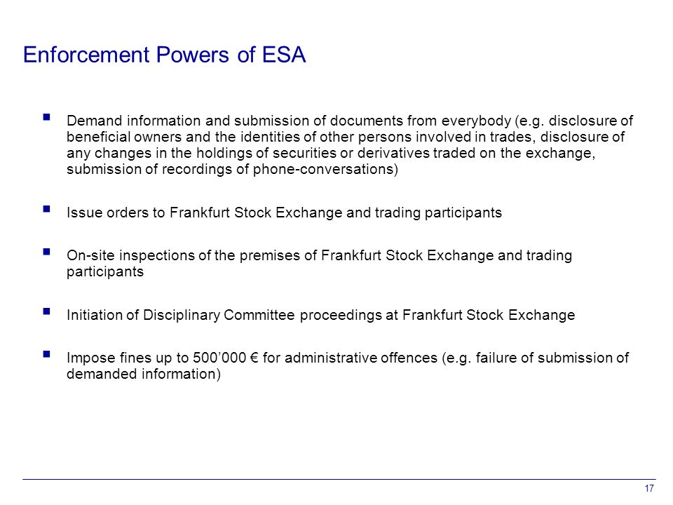 17 Enforcement Powers of ESA  Demand information and submission of documents from everybody (e.g.