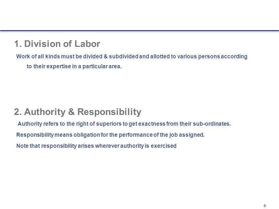 6 1. Division of Labor Work of all kinds must be divided & subdivided and allotted to various persons according to their expertise in a particular are