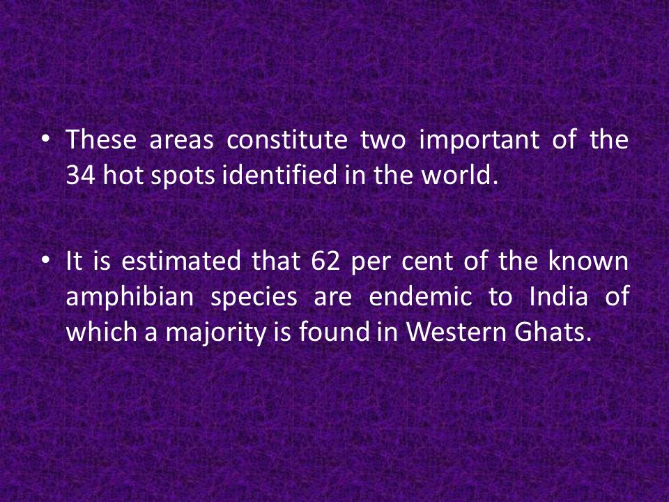 These areas constitute two important of the 34 hot spots identified in the world.