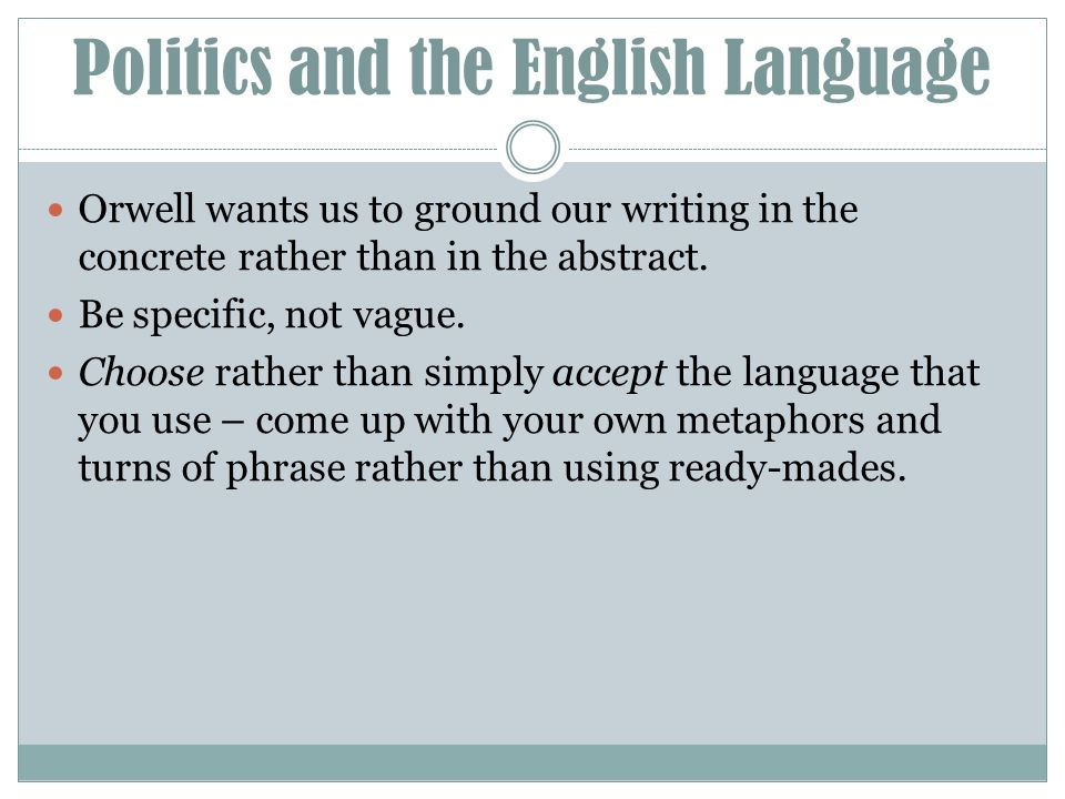 """the english language and politics essay George orwell was a man of unflinching idealism who made no apologies for making his convictions clear, be they about the ethics of journalism, the universal motives of writing, or the golden rules for making tea — but never more so than in his now-legendary essay """"politics and the english language,"""" which belongs among history's best."""