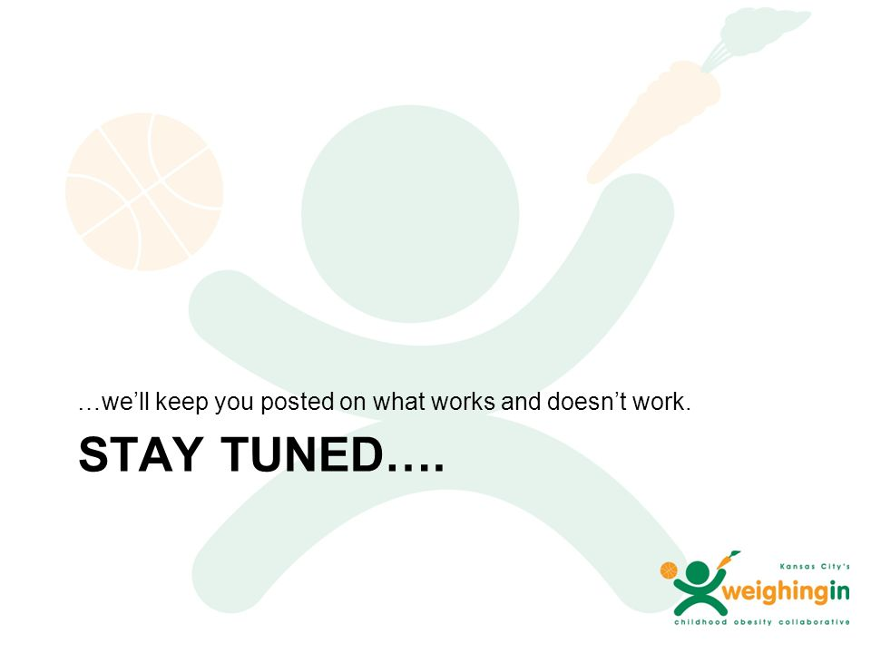 STAY TUNED…. …we'll keep you posted on what works and doesn't work.