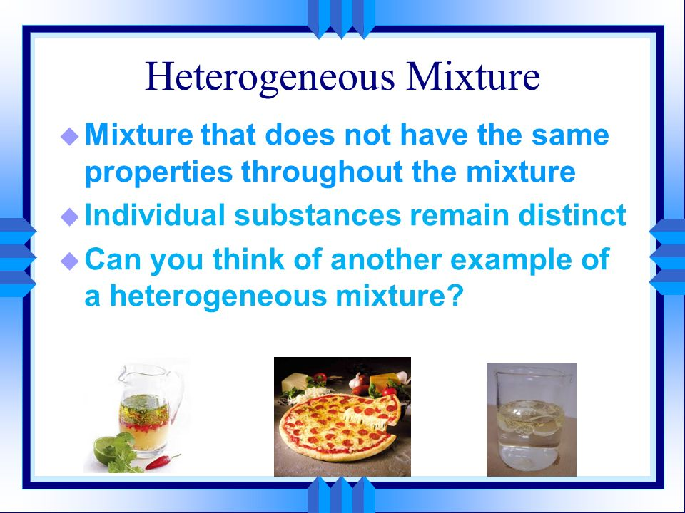 experiment 1 homogenous and heterogenous Experiment 2: separation of the components of a mixture mixtures can be either homogenous or heterogeneous this experiment define homogenous and.