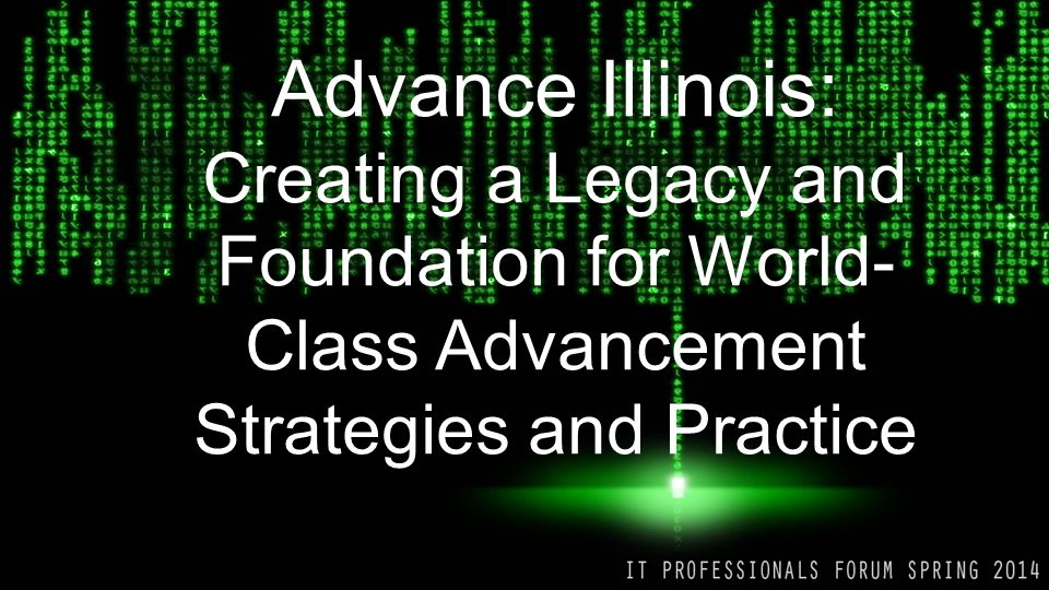 Advance Illinois: Creating a Legacy and Foundation for World- Class Advancement Strategies and Practice
