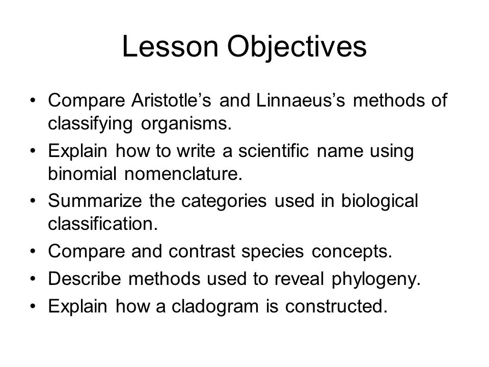 Lesson Objectives Compare Aristotle's and Linnaeus's methods of classifying organisms.