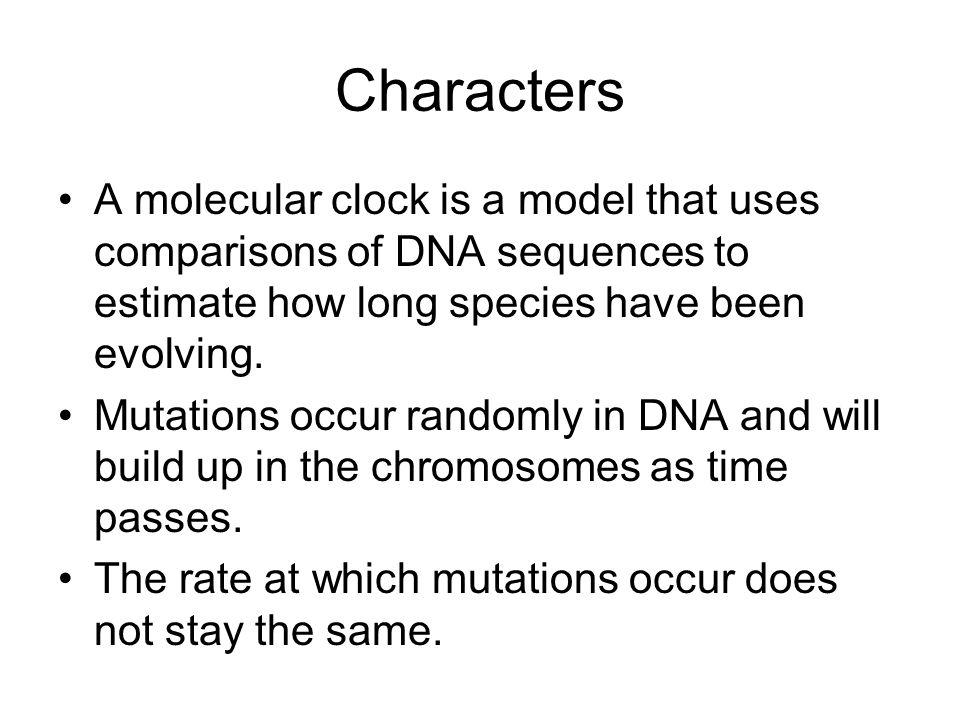 Characters A molecular clock is a model that uses comparisons of DNA sequences to estimate how long species have been evolving.