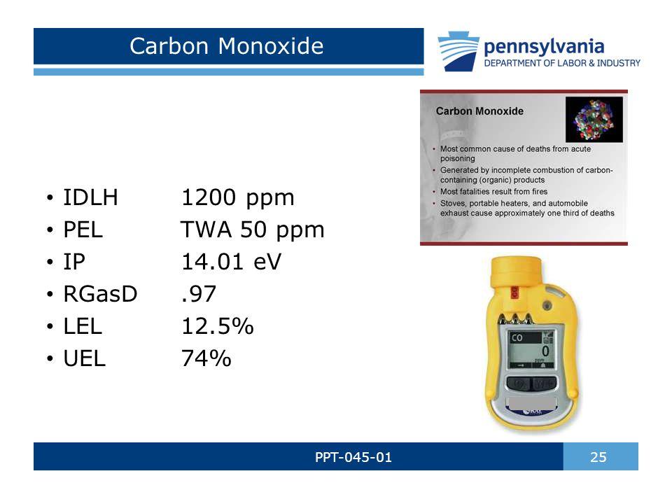 Carbon Monoxide PPT-045-01 25 IDLH1200 ppm PELTWA 50 ppm IP14.01 eV RGasD.97 LEL12.5% UEL74%
