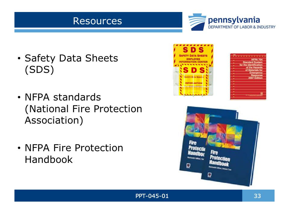 Resources PPT-045-01 33 Safety Data Sheets (SDS) NFPA standards (National Fire Protection Association) NFPA Fire Protection Handbook