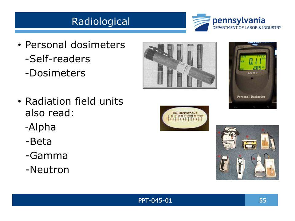 Radiological PPT-045-01 55 Personal dosimeters -Self-readers -Dosimeters Radiation field units also read: - Alpha -Beta -Gamma -Neutron