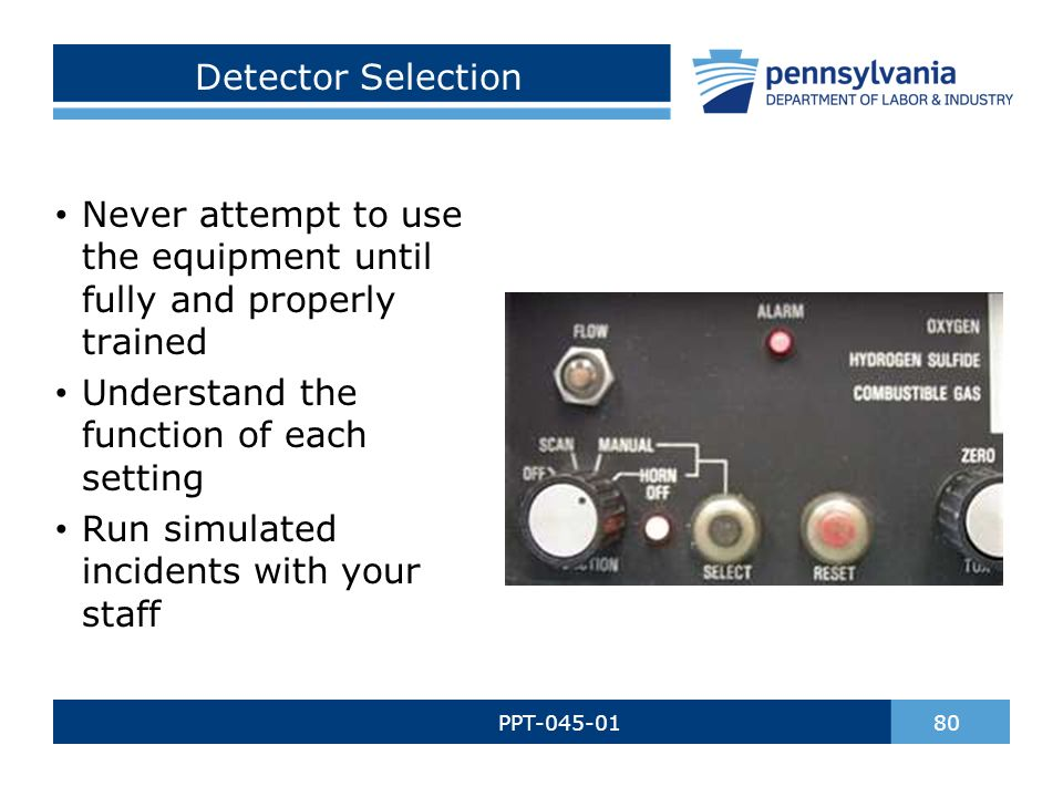 Detector Selection PPT-045-01 80 Never attempt to use the equipment until fully and properly trained Understand the function of each setting Run simulated incidents with your staff