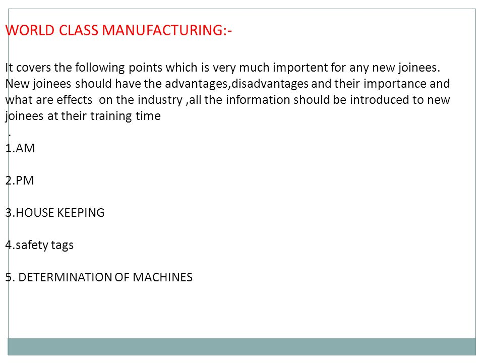 WORLD CLASS MANUFACTURING:- It covers the following points which is very much importent for any new joinees.