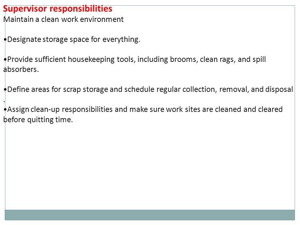 Supervisor responsibilities Maintain a clean work environment Designate storage space for everything.