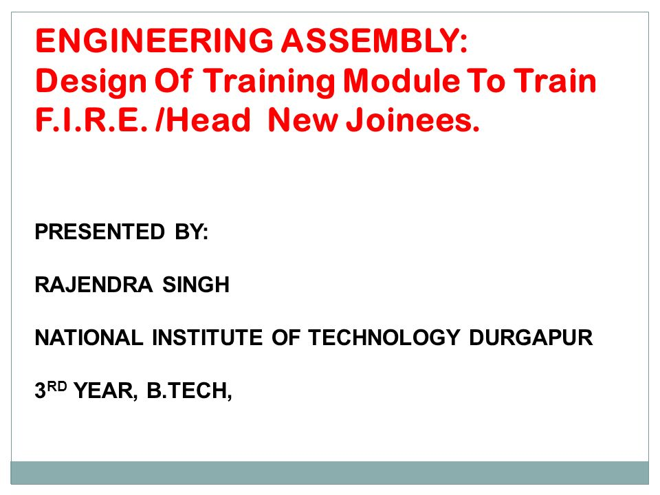 ENGINEERING ASSEMBLY: Design Of Training Module To Train F.I.R.E.