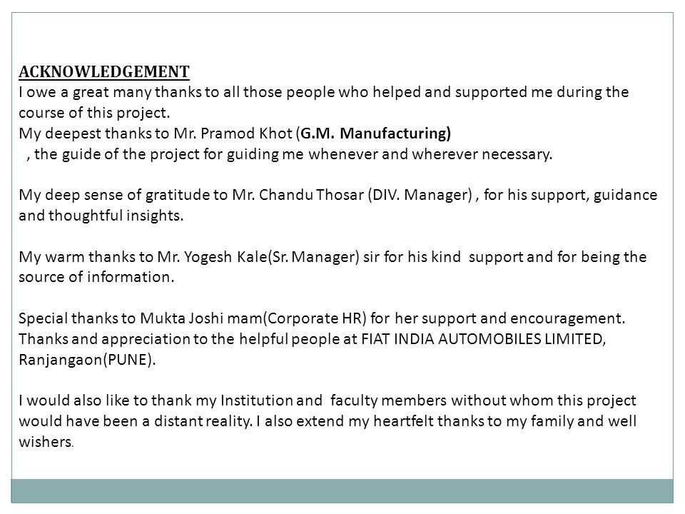 ACKNOWLEDGEMENT I owe a great many thanks to all those people who helped and supported me during the course of this project.