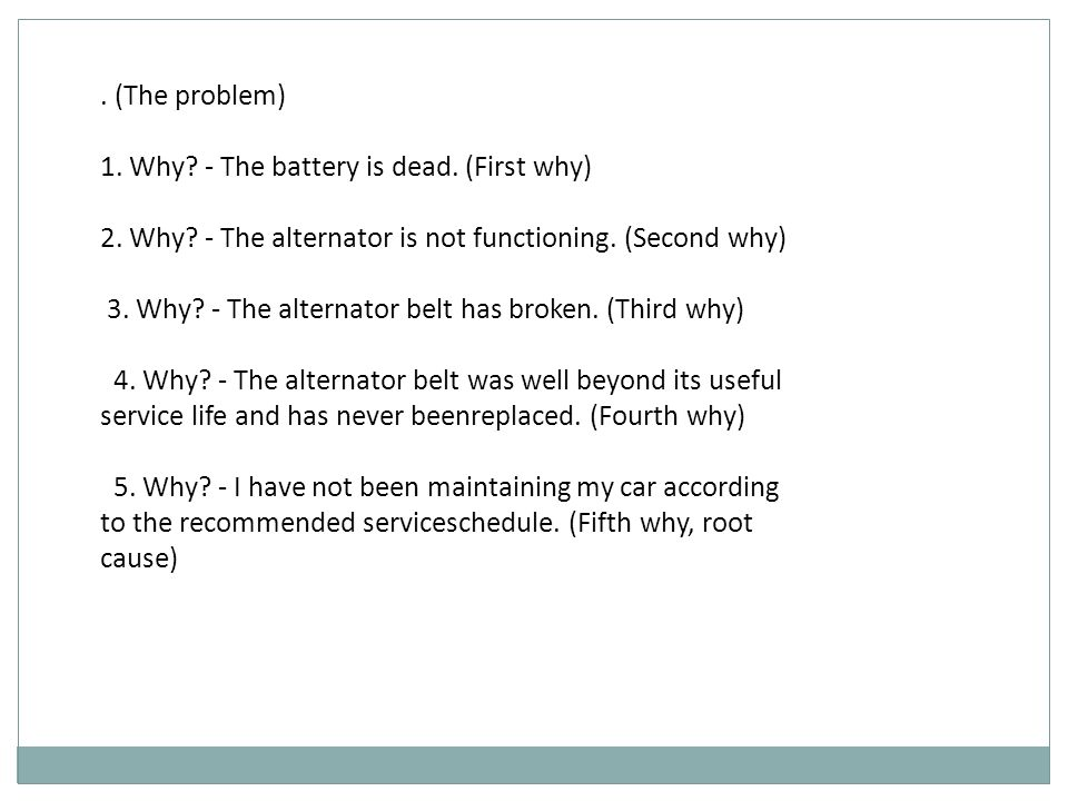 (The problem) 1. Why. - The battery is dead. (First why) 2.