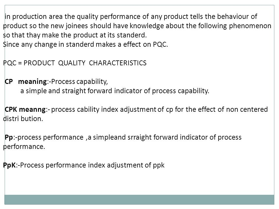 in production area the quality performance of any product tells the behaviour of product so the new joinees should have knowledge about the following phenomenon so that thay make the product at its standerd.