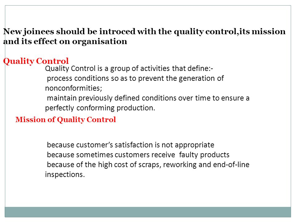 Quality Control is a group of activities that define:- process conditions so as to prevent the generation of nonconformities; maintain previously defined conditions over time to ensure a perfectly conforming production.