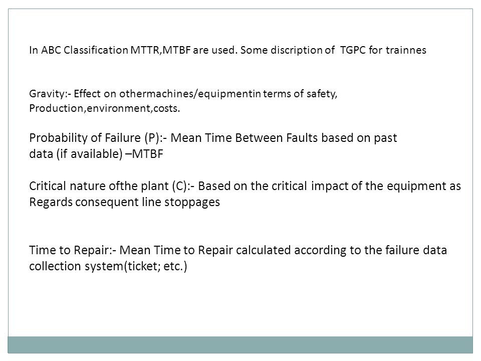 In ABC Classification MTTR,MTBF are used.