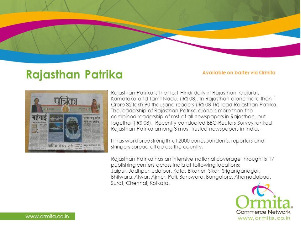 Rajasthan Patrika www.ormita.co.in Rajasthan Patrika is the no.1 Hindi daily in Rajasthan, Gujarat, Karnataka and Tamil Nadu.