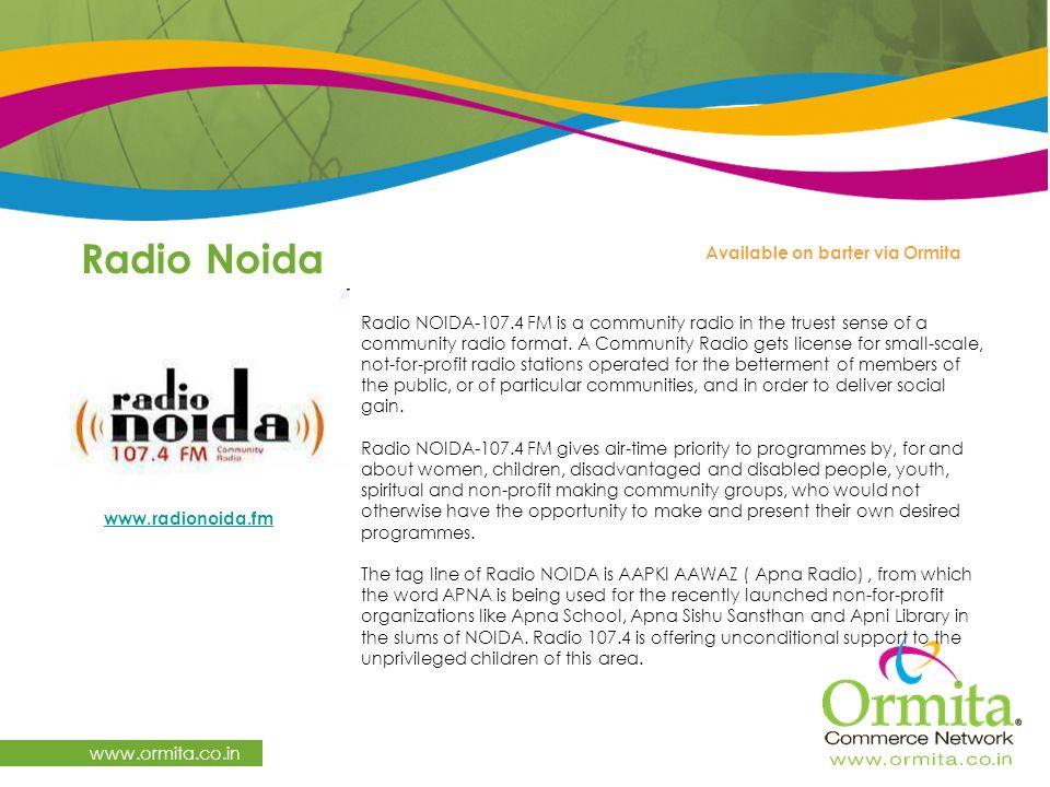 Radio Noida www.ormita.co.in Radio NOIDA-107.4 FM is a community radio in the truest sense of a community radio format.