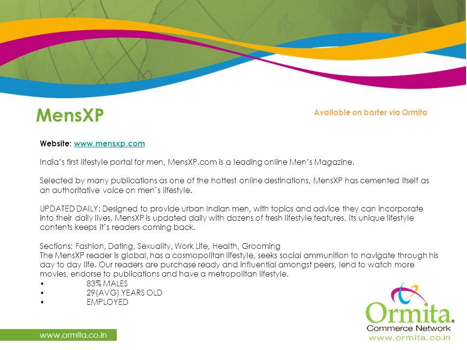MensXP www.ormita.co.in Website: www.mensxp.com India's first lifestyle portal for men, MensXP.com is a leading online Men's Magazine.