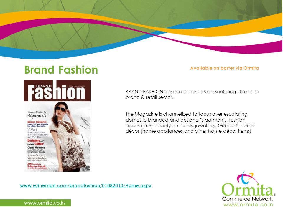 Brand Fashion     Available on barter via Ormita BRAND FASHION to keep an eye over escalating domestic brand & retail sector.