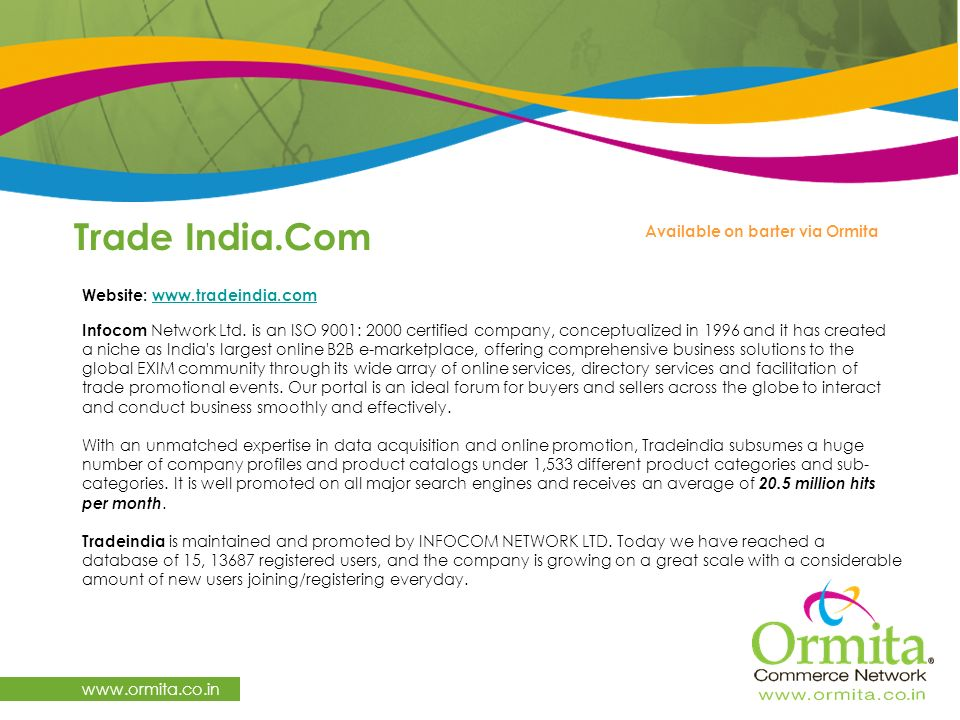 Trade India.Com www.ormita.co.in Available on barter via Ormita Website: www.tradeindia.com www.tradeindia.com Infocom Network Ltd.