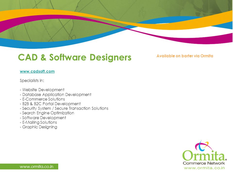 CAD & Software Designers     Specialists in: - Website Development - Database Application Development - E-Commerce Solutions - B2B & B2C Portal Development - Security System / Secure Transaction Solutions - Search Engine Optimization - Software Development -  ing Solutions - Graphic Designing Available on barter via Ormita