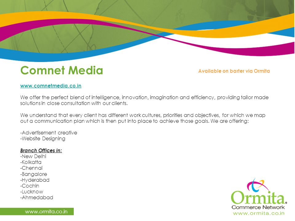 Available on barter via Ormita Comnet Media   We offer the perfect blend of intelligence, innovation, imagination and efficiency, providing tailor made solutions in close consultation with our clients.